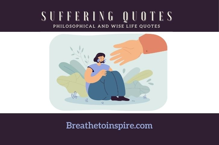 22 Philosophical and wise quotes on suffering in life