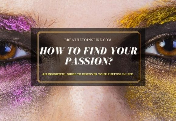 How to find your passion? Here are 10 ways to discover yourself.