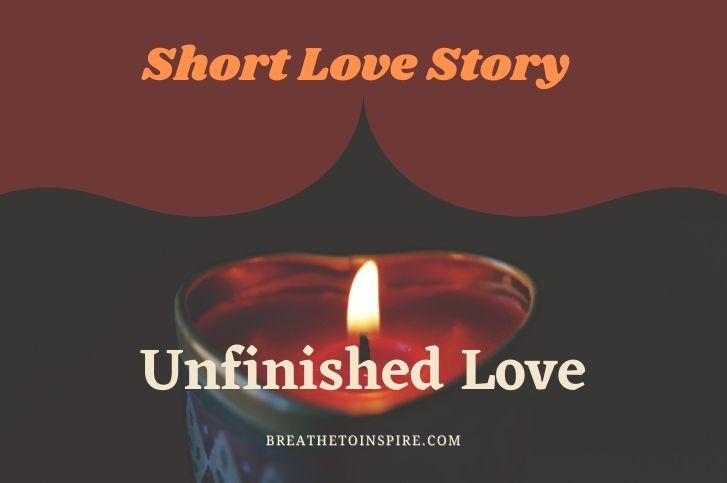 """""""Unfinished love"""""""