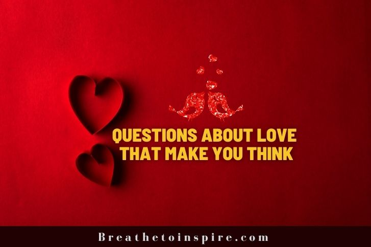 350+ Questions about love that make you think deep