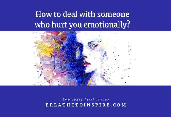 How to deal with someone who hurt you emotionally?