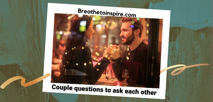 Couple questions to ask each other 200+ Questions for couples (Build long-lasting deep relationship)
