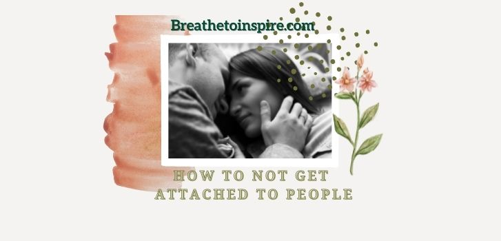 how-to-not-get-attached-to-people