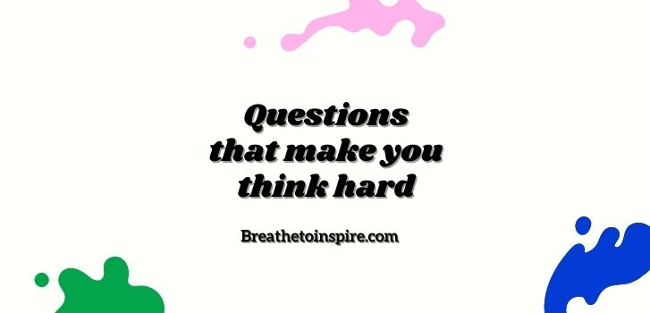 Questions-that-make-you-think-hard