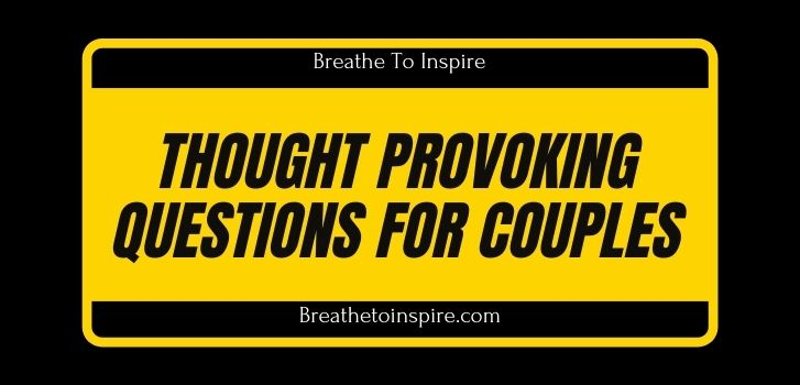 Thought provoking Questions for couples 200+ Questions for couples (Build long-lasting deep relationship)