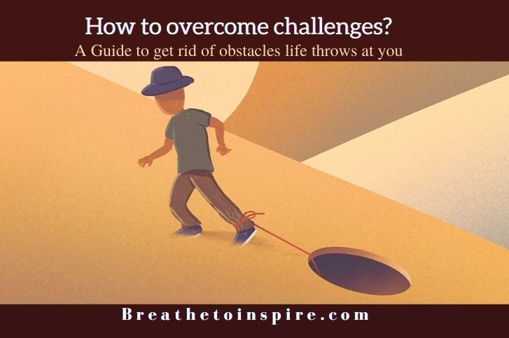 Complete guide on how to overcome challenges and obstacles in life.