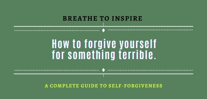 How-to-forgive-yourself-for-something-terrible