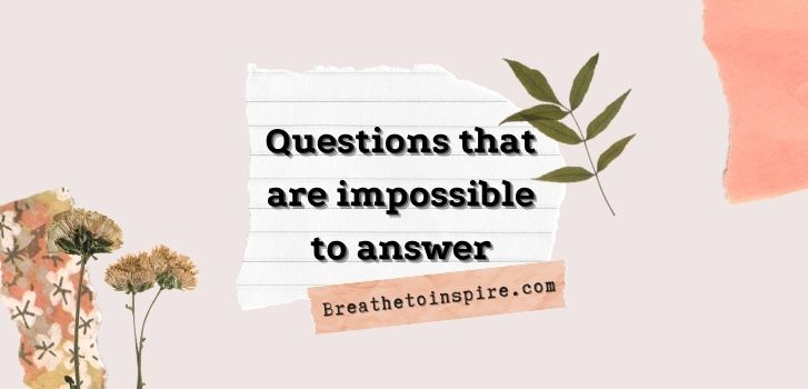questions-that-are-impossible-to-answer