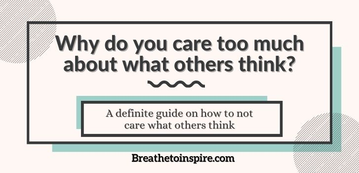 what-is-it-called-when-you-care-too-much-about-what-others-think