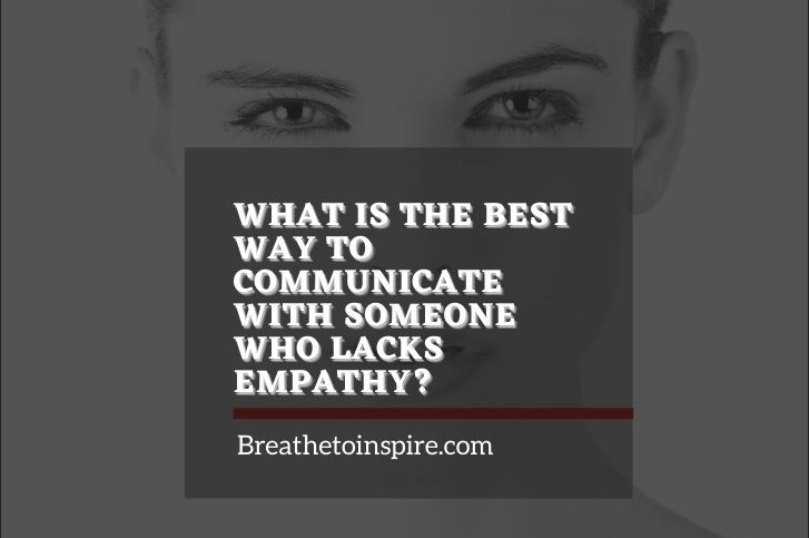 What is the best way to communicate with someone who lacks empathy?