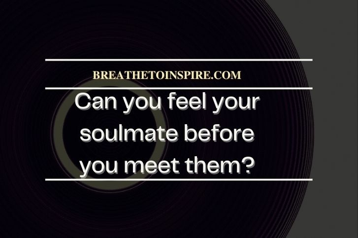 Can you feel your soulmate before you meet them?