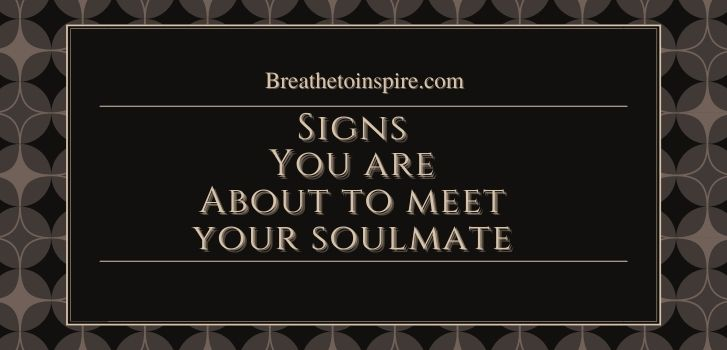 How to prepare for your soulmate 7 Signs you are about to meet your soulmate