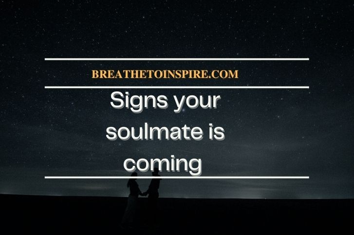 7 Signs your soulmate is coming