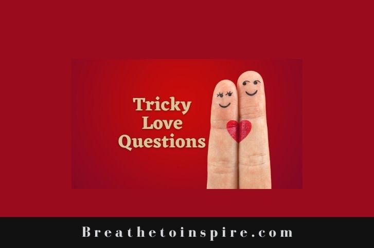 25 Tricky Love Questions to ask your boyfriend or girlfriend