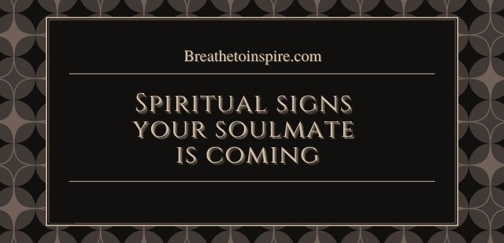 spiritual signs from the universe love is coming your way 7 Signs your soulmate is coming