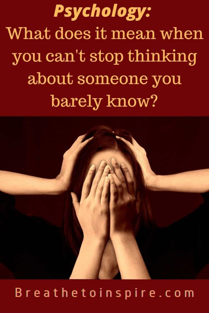 what does it mean when you cant stop thinking about someone What does it mean when you can't stop thinking about someone you barely know?