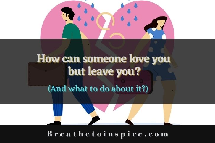 How-can-someone-love-you-but-leave-you