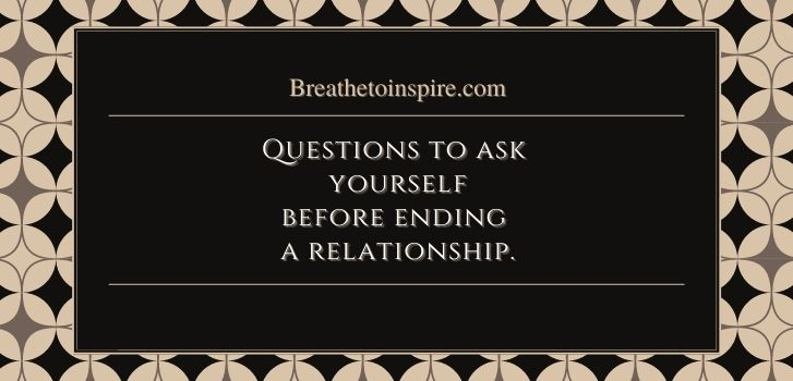 Questions to ask yourself before break up How to know when to leave a relationship? (complete guide with 25 signs and questions to help you decide)