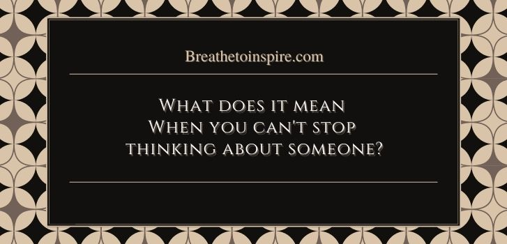 What does it mean when you cant stop thinking about someone 1 If you can't stop thinking about someone are they thinking about you?