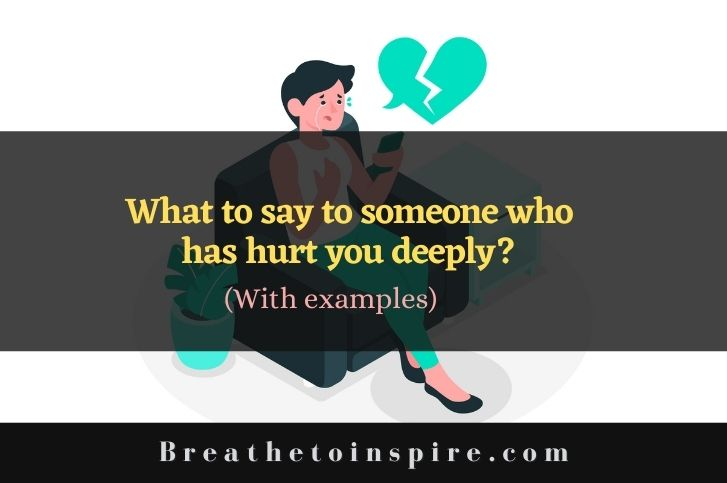 What-to-say-to-someone-who-has-hurt-you-deeply