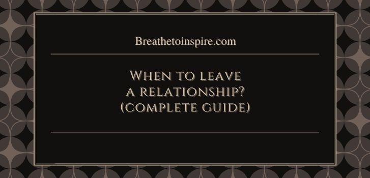 how to know when to leave a relationship How to know when to leave a relationship? (complete guide with 25 signs and questions to help you decide)