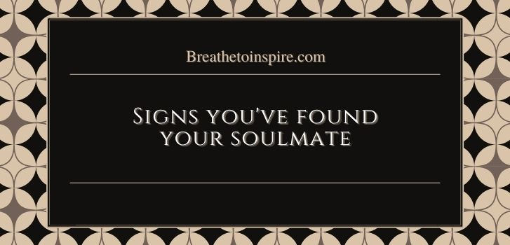 signs you found your soulmate How to find your soulmate? (Your intuitive and 10 steps practical guide)