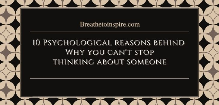 what does it mean when you cant stop thinking about someone 10 Psychological reasons behind why you can't stop thinking about someone.
