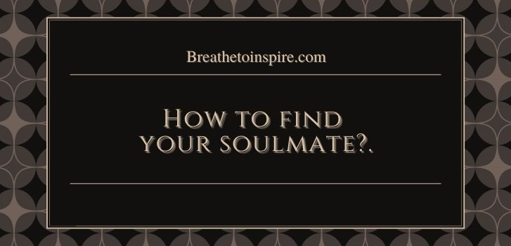 what is a soulmate How to find your soulmate? (Your intuitive and 10 steps practical guide)
