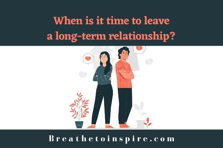 When is it time to leave a long-term relationship? (13 signs)