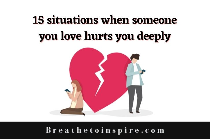 15 Situations when someone you love hurts you deeply